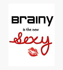Brainy is the new sexy Photographic Print