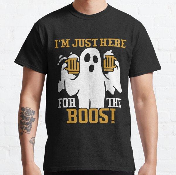 Ich bin nur wegen der Boos hier   Ich bin nur wegen der Boos hier Classic T-Shirt