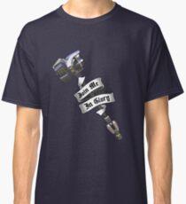Begleite mich in Ruhm Classic T-Shirt