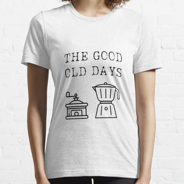 Good Old Days Essential T-Shirt