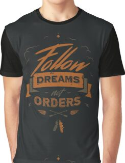 FOLLOW DREAMS NOT ORDERS Graphic T-Shirt