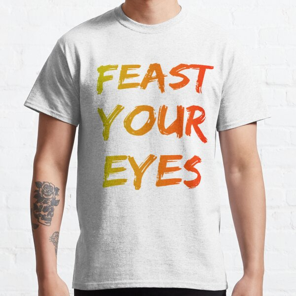 Feast your eyes Classic T-Shirt Coupon