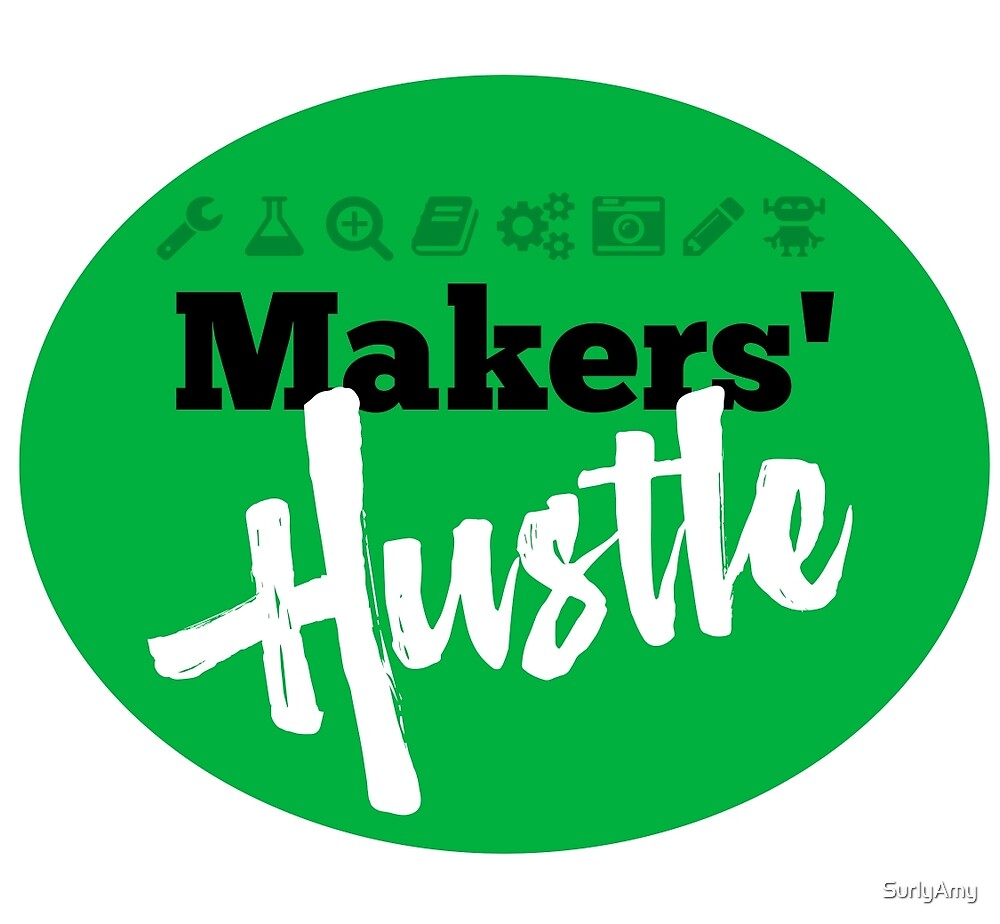 Makers' Hustle by SurlyAmy