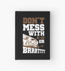 Don't Mess With A-10 Or Brrrrrttttt Hardcover Journal