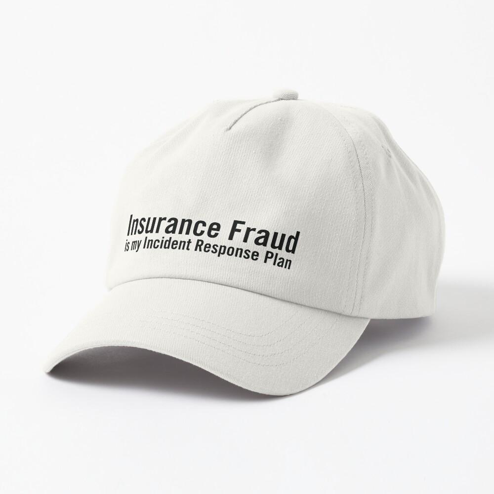Insurance Fraud is my Incident Response Plan Cap