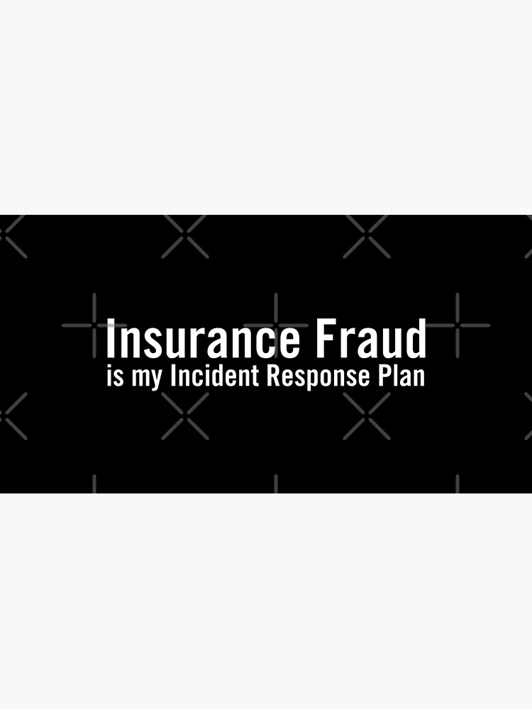 Insurance Fraud is my Incident Response Plan by grantsewell