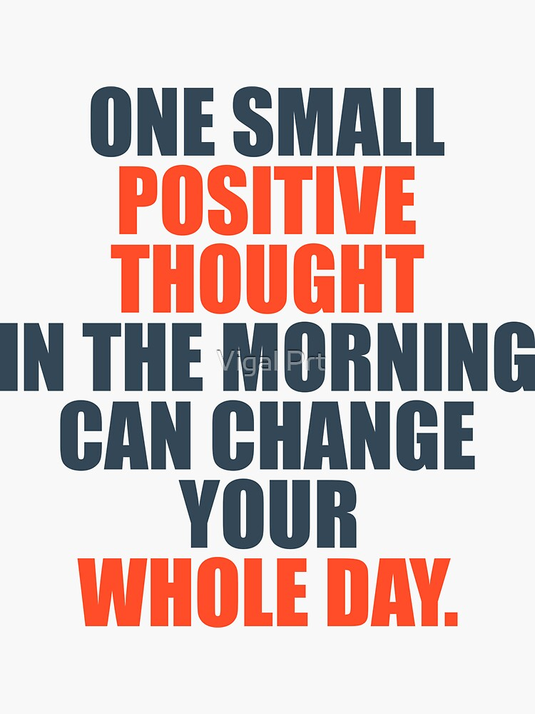 One Small Positive Thought In The Morning Can Change Your Whole Day by essamDesigner