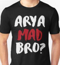 Arya Mad Bro? T-Shirt