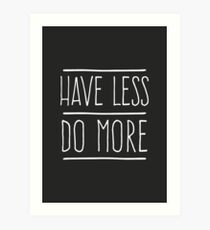 Have Less Do More Art Print
