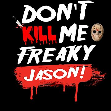 Don't Kill Me Freaky Jason! by Speaklwd