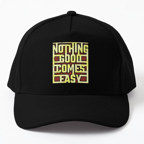 No thing good comes easy Baseball Cap