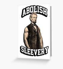 Abraham Lincoln - Abolish Sleevery Greeting Card