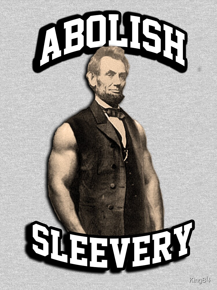 Abraham Lincoln - Abolish Sleevery by King84
