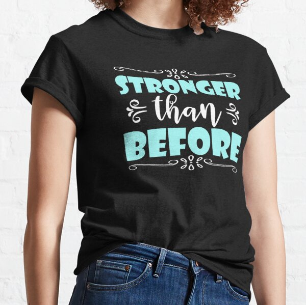 Stronger Than Before - Motivational Quotes Classic T-Shirt