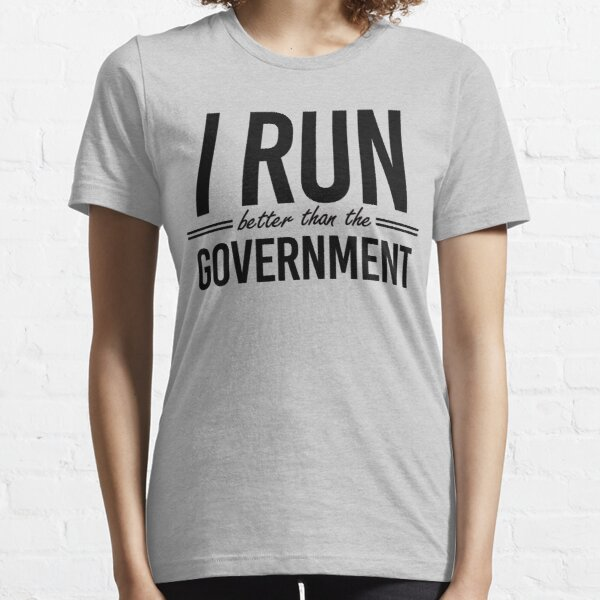 I run better than the government Essential T-Shirt