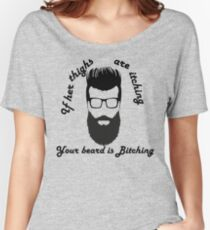 Itching Thighs,  Bitching Beard Women's Relaxed Fit T-Shirt