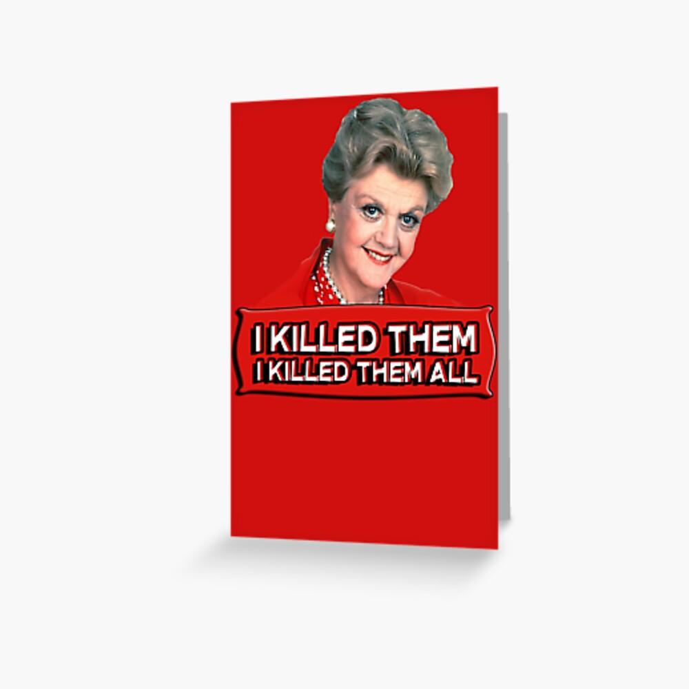 Angela Lansbury (Jessica Fletcher) Murder she wrote confession. I killed them all. Greeting Card