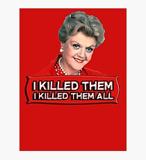 Angela Lansbury (Jessica Fletcher) Murder she wrote confession. I killed them all. Photographic Print