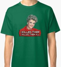 Angela Lansbury (Jessica Fletcher) Murder she wrote confession. I killed them all. Classic T-Shirt
