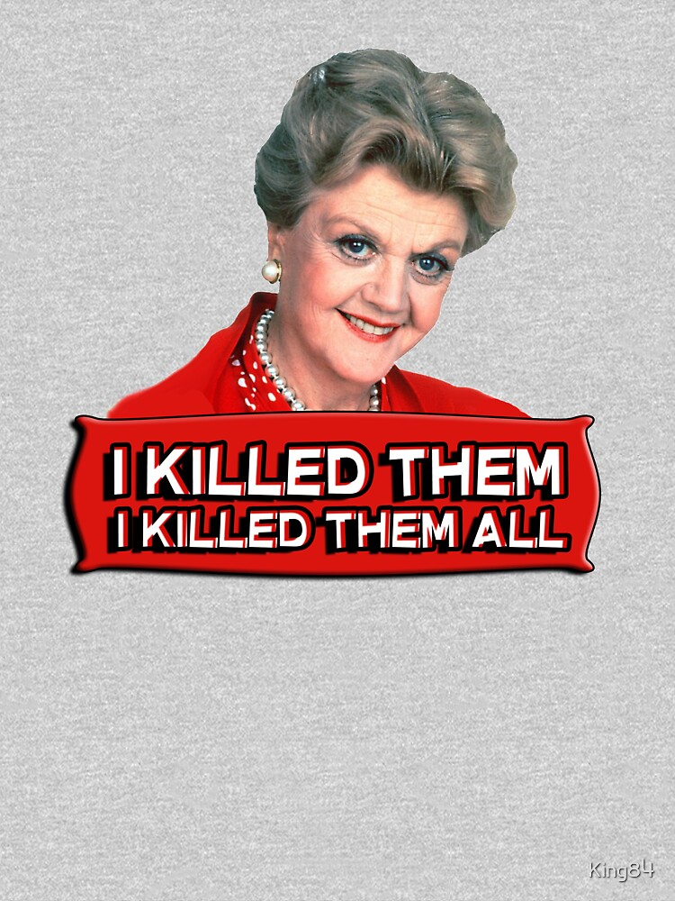 Angela Lansbury (Jessica Fletcher) Murder she wrote confession. I killed them all. | Unisex T-Shirt