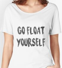 Go float yourself Women's Relaxed Fit T-Shirt