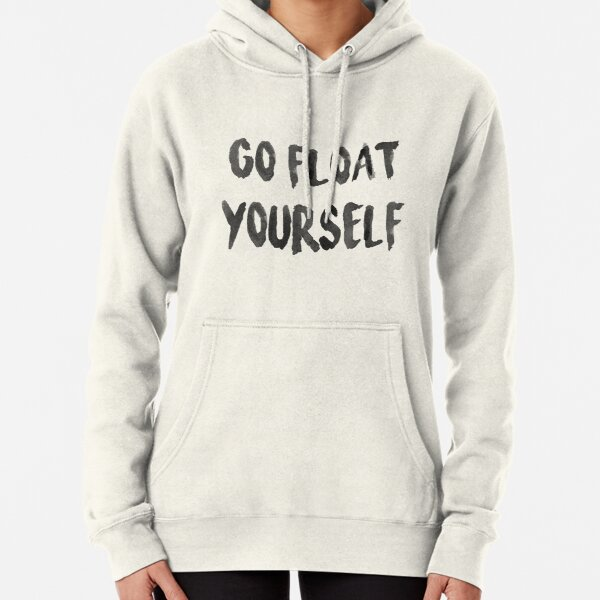 Go float yourself Pullover Hoodie