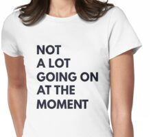 Not A Lot Going On At The Moment T Shirt Womens Fitted T-Shirt