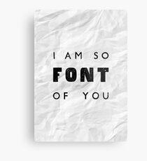 I am so FONT of you. Metal Print