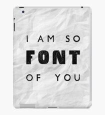 I am so FONT of you. iPad Case/Skin