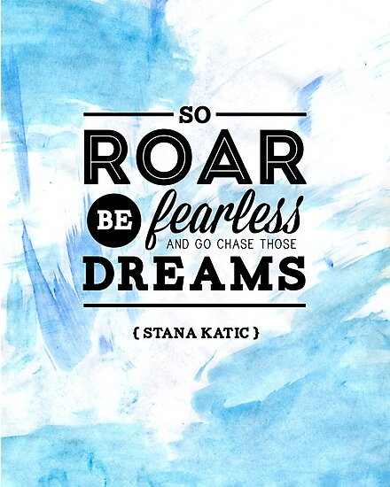 """""""So roar, be fearless, and go chase those dreams."""" - Stana Katic by Michelle Jung"""