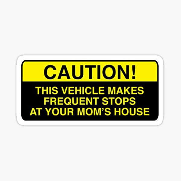 Caution! This Vehicle Makes Frequent Stops At Your Mom's House Sticker