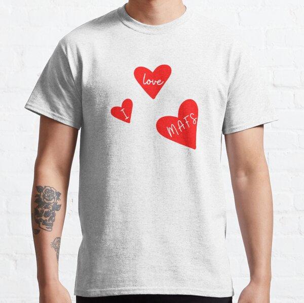 I love mafs Classic T-Shirt