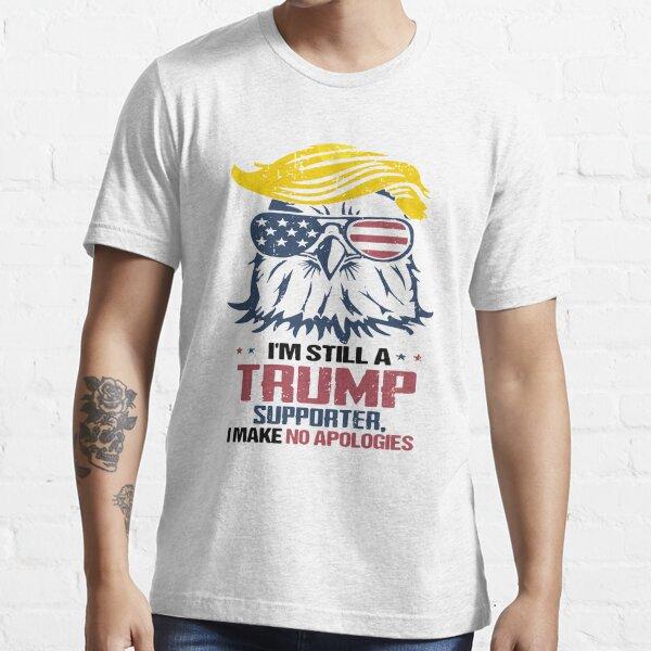 I'M STILL A TRUMP SUPPORTER I MAKE NO APOLOGIES SHIRT Essential T-Shirt