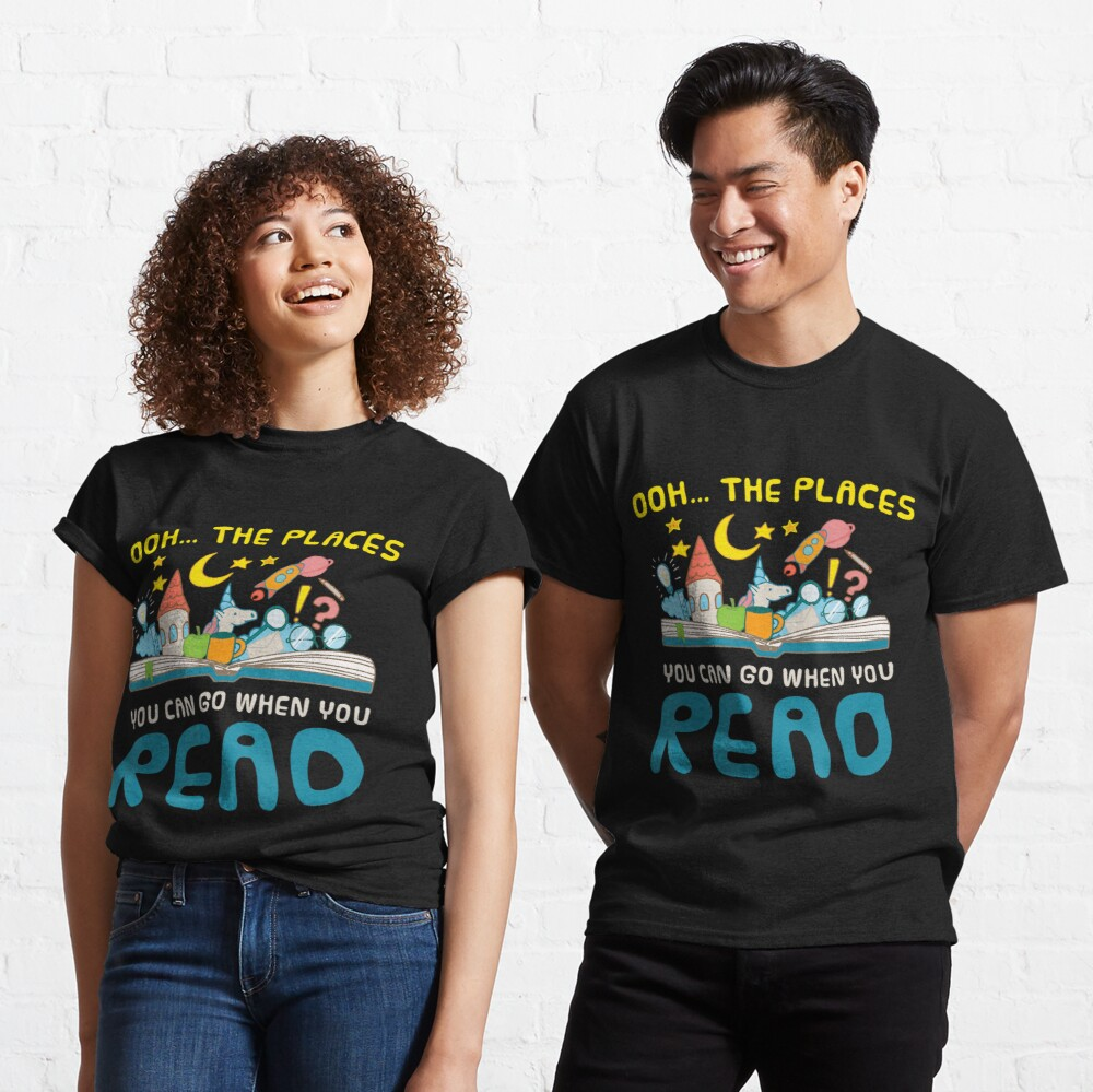 Oh The Places You Can Go When You Read Reading Classic T-Shirt