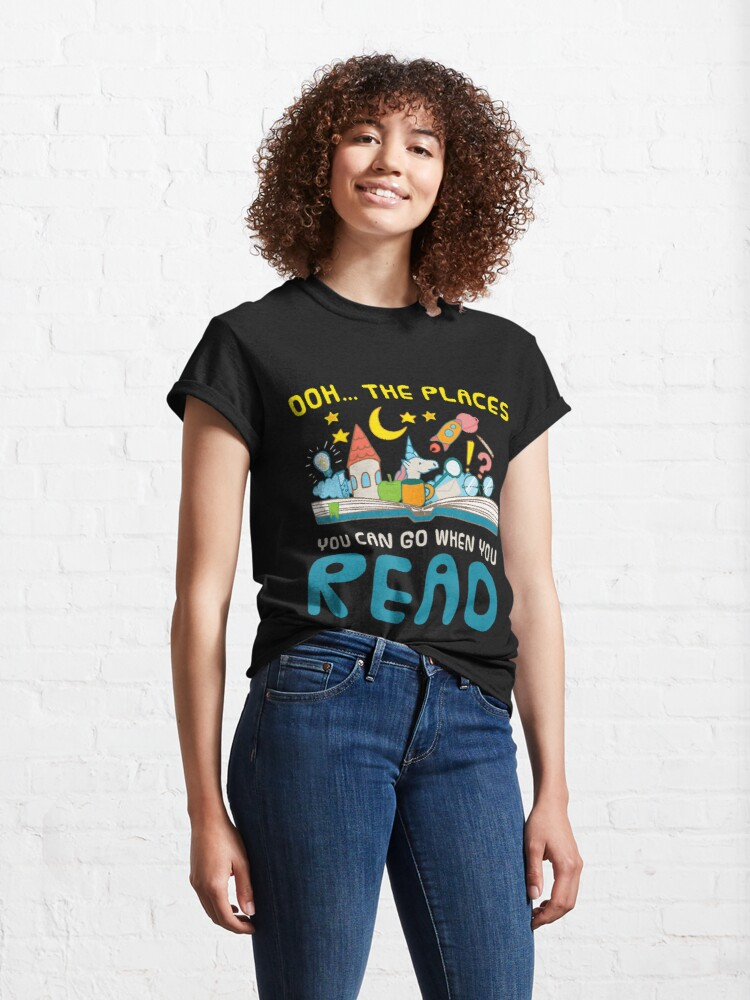 Alternate view of Oh The Places You Can Go When You Read Reading Classic T-Shirt