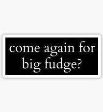 Come Again for Big Fudge? Sticker