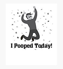 I Pooped Today - Funny Shirt Photographic Print