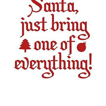 Santa, Just Bring One Of Everything! by DesignFactoryD
