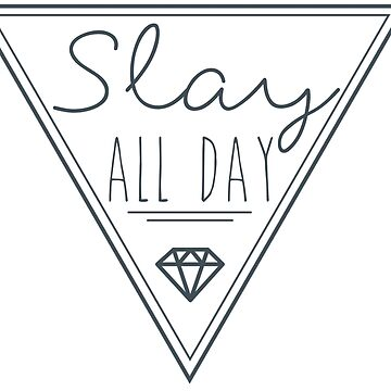 Slay All Day by melkel52