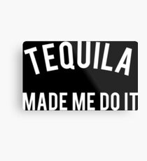 Funny Tequila Made Me Do It Metal Print
