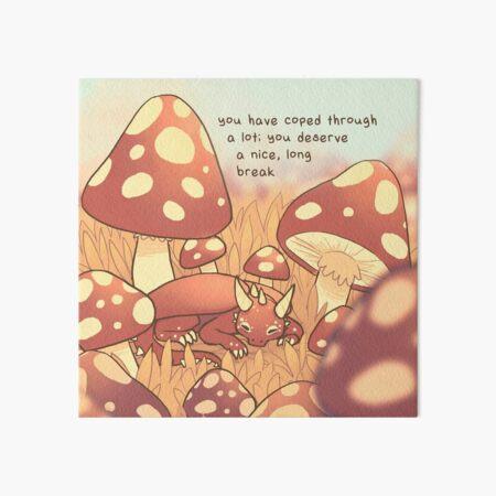 """You Deserve a Nice, Long Break"" Tiny Sleepy Mushroom Dragon Art Board Print"
