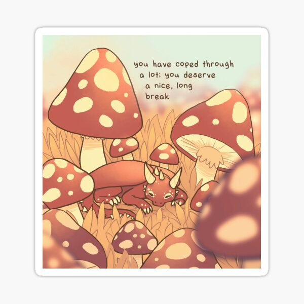 """You Deserve a Nice, Long Break"" Tiny Sleepy Mushroom Dragon Sticker"