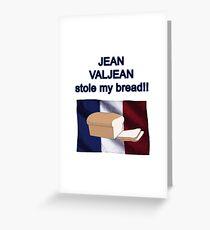 Jean Valjean Stole My Bread Greeting Card