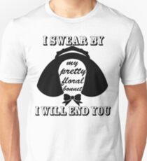 I Swear By My Pretty Floral Bonnet I Will End You T-Shirt