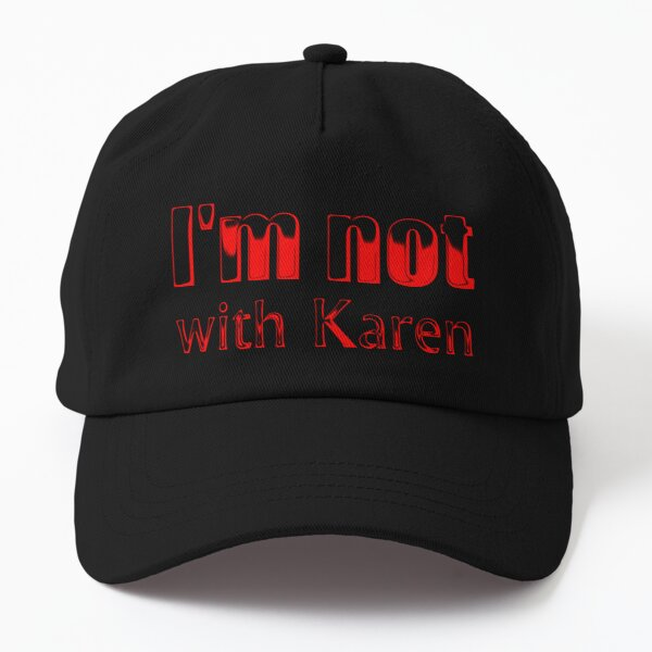 I am not with Karen (red text) Dad Hat