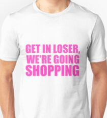 Get In Loser, We're Going Shopping Unisex T-Shirt
