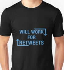 Will Work For ReTweets T-Shirt