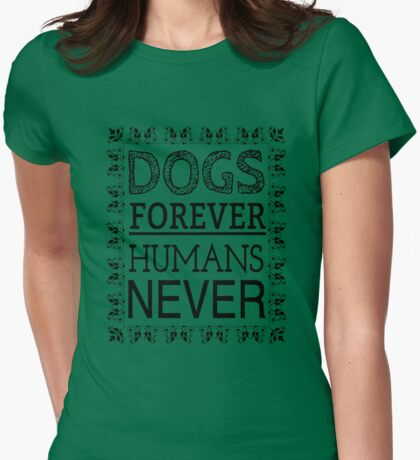 DOGS FOREVER HUMANS NEVER T-Shirt