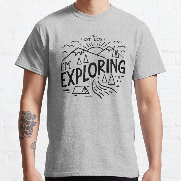 Im not lost im exploring Classic T-Shirt