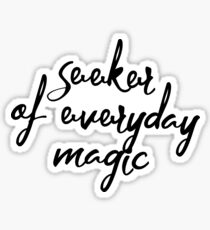 Seeker of everyday magic Sticker
